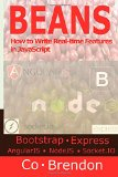 BEANS: Bootstrap, ExpressJS, AngularJS, NodeJS, Socket.IO-How to Write Real-time Features in JavaScript