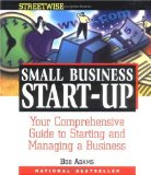 Adams Streetwise Small Business Start-Up: Your Comprehensive Guide to Starting and Managing a Business (Adams Streetwise Series)