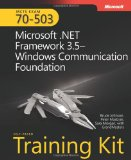 MCTS Self-Paced Training Kit (Exam 70-503): Microsoft .NET Framework 3.5-Windows Communication Foundation: Microsoft .Net Framework 3.5 Windows Communication Foundation (PRO-Certification)